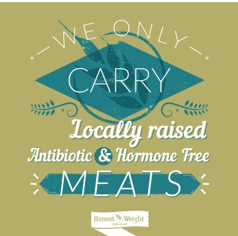 We only carry locally raised, antibiotic and hormone free meats.
