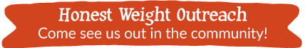 Honest Weight Outreach - Come see us out in the Community!