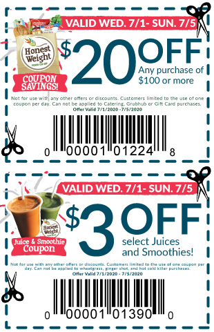 Two coupons good for $20 off $100 and $3 off select juices and smoothies at Honest Weight, good 7-1 through 7-5-2020